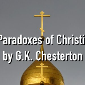 "Reading ""The Paradoxes of Christianity"" by G.K. Chesterton"