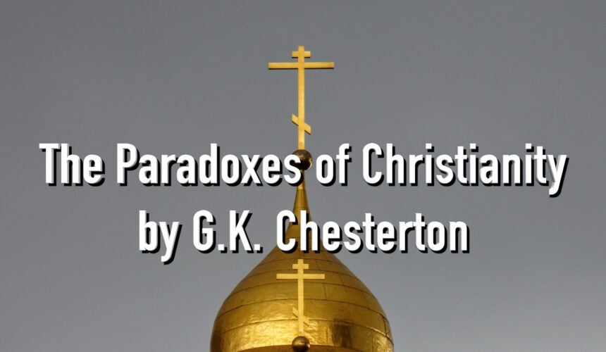 """Reading """"The Paradoxes of Christianity"""" by G.K. Chesterton"""